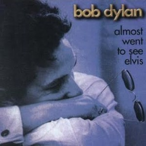 Bob Dylan, Almost Went To See Elvis, bootleg