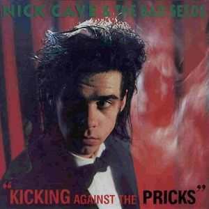 Nick Cave And The Bad Seeds, Kicking Against the Pricks