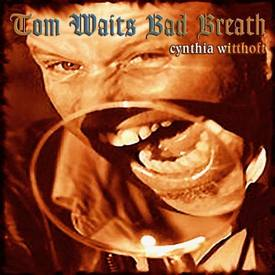 Cynthia Witthoft - Tom Waits Bad Breath