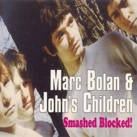 Marc Bolan, John's Children, Smashed Blocked!